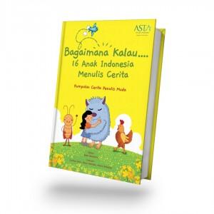 Cover Buku SOP - Bagaimana Kalau ... 16 Anak Indonesia Menulis Cerita