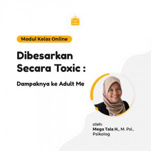 Kelas Online SOP - Dibesarkan Secara Toxic: Dampaknya ke Adult Me