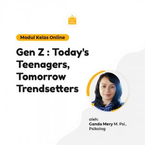 Kelas Online SOP - Gen Z : Today's Teenagers, Tomorrow Trendsetter