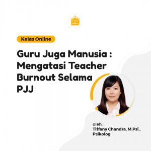 Kelas Online SOP - Guru Juga Manusia: Mengatasi Teacher Burnout Selama PJJ