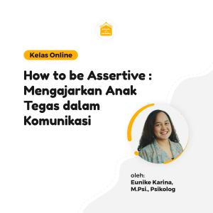 Kelas Online SOP - How to be Assertive : Mengajarkan Anak Tegas dalam Komunikasi