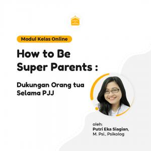 Kelas Online SOP - How to be Super Parents: Dukungan Orang Tua selama PJJ