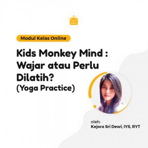 Kelas Online SOP - Kids Monkey Mind : Wajar atau Perlu Dilatih? [Yoga Practice]