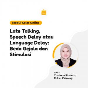 Kelas Online SOP - Late Talking, Speech Delay atau Language Delay : Beda Gejala dan Stimulasi
