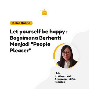 Kelas Online SOP - Let Yourself be Happy : Bagaimana Berhenti Menjadi