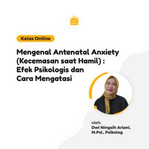 Kelas Online SOP - Mengenal Antenatal Anxiety (Kecemasan Saat Hamil) : Efek Psikologis dan Cara Mengatasi