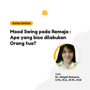 Kelas Online SOP - Mood Swing pada Remaja : Apa yang bisa dilakukan Orang tua?