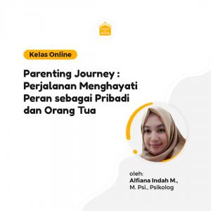 Kelas Online SOP - Parenting Journey: Perjalanan Menghayati Peran sebagai Pribadi dan Orang Tua