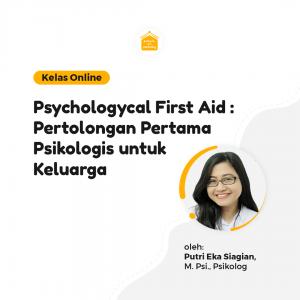 Kelas Online SOP - Psychologycal First Aid : Pertolongan Pertama Psikologis untuk Keluarga