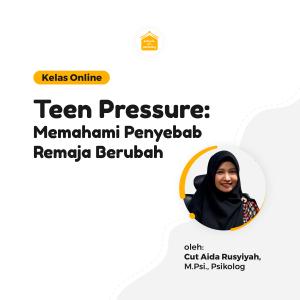 Kelas Online SOP - Teen Pressure: Memahami Penyebab Remaja Berubah
