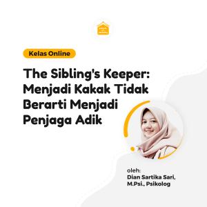Kelas Online SOP - The Sibling's Keeper: Menjadi Kakak Tidak Berarti Menjadi Penjaga Adik